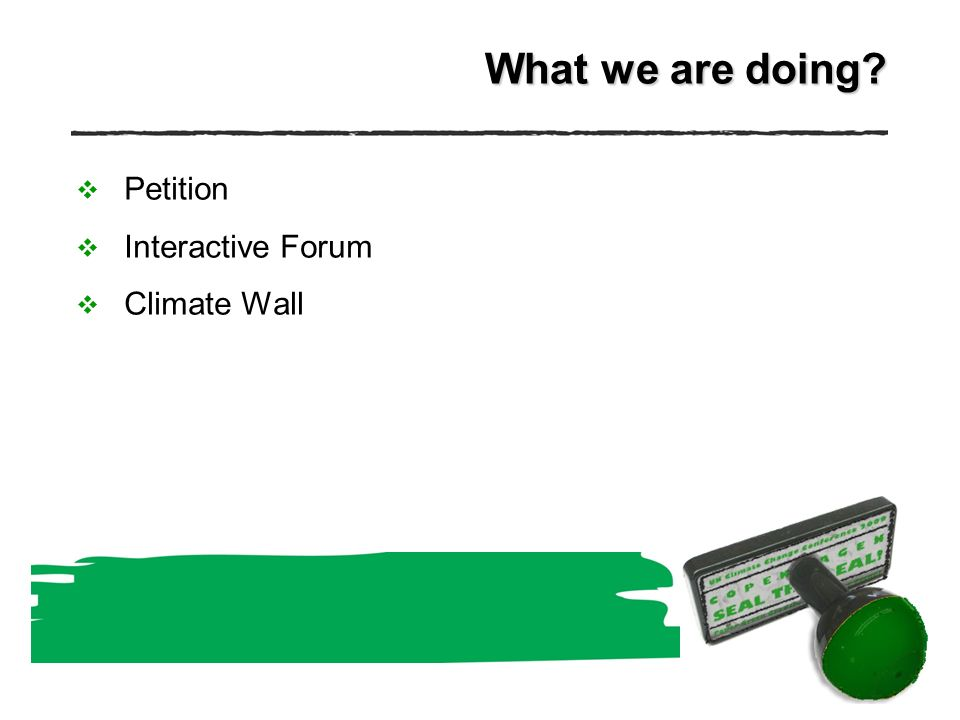 What we are doing Petition Interactive Forum Climate Wall