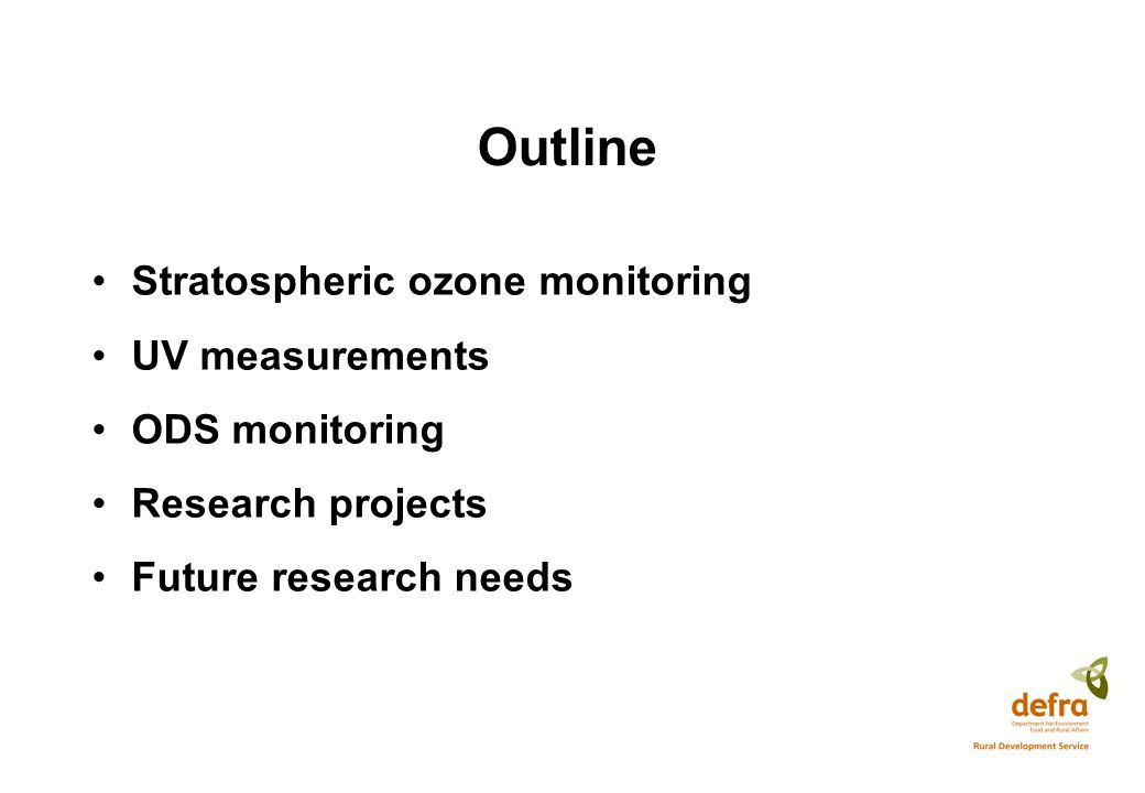 Outline Stratospheric ozone monitoring UV measurements ODS monitoring Research projects Future research needs