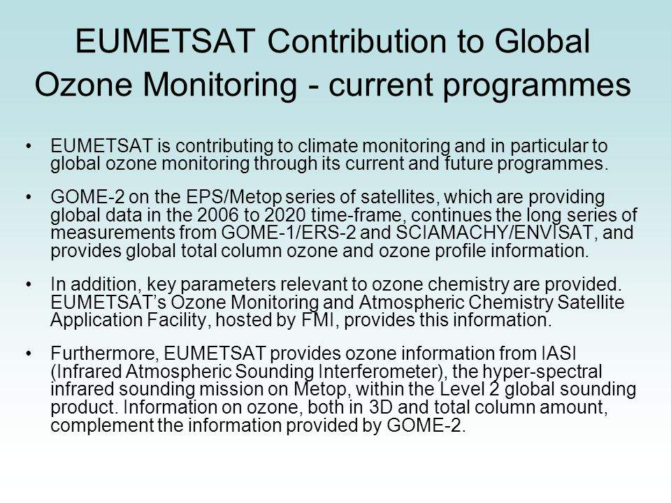 EUMETSAT Contribution to Global Ozone Monitoring - current programmes EUMETSAT is contributing to climate monitoring and in particular to global ozone monitoring through its current and future programmes.