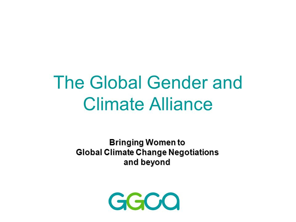The Global Gender and Climate Alliance Bringing Women to Global Climate Change Negotiations and beyond