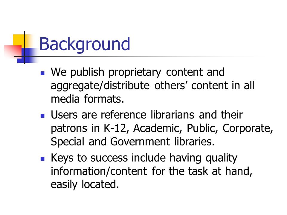 Background We publish proprietary content and aggregate/distribute others content in all media formats.