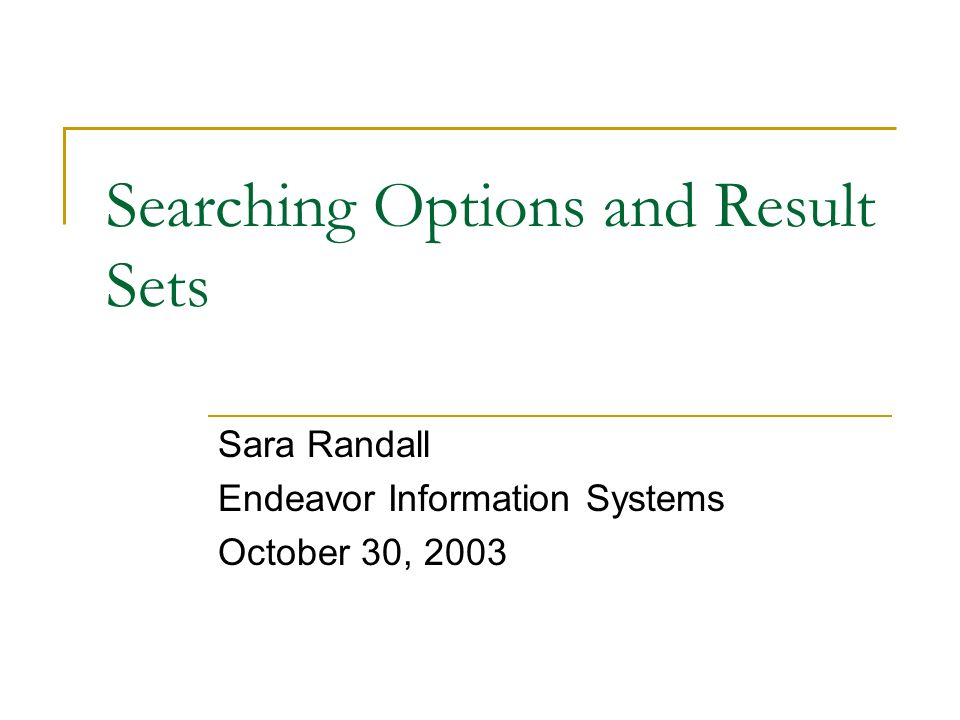 Searching Options and Result Sets Sara Randall Endeavor Information Systems October 30, 2003