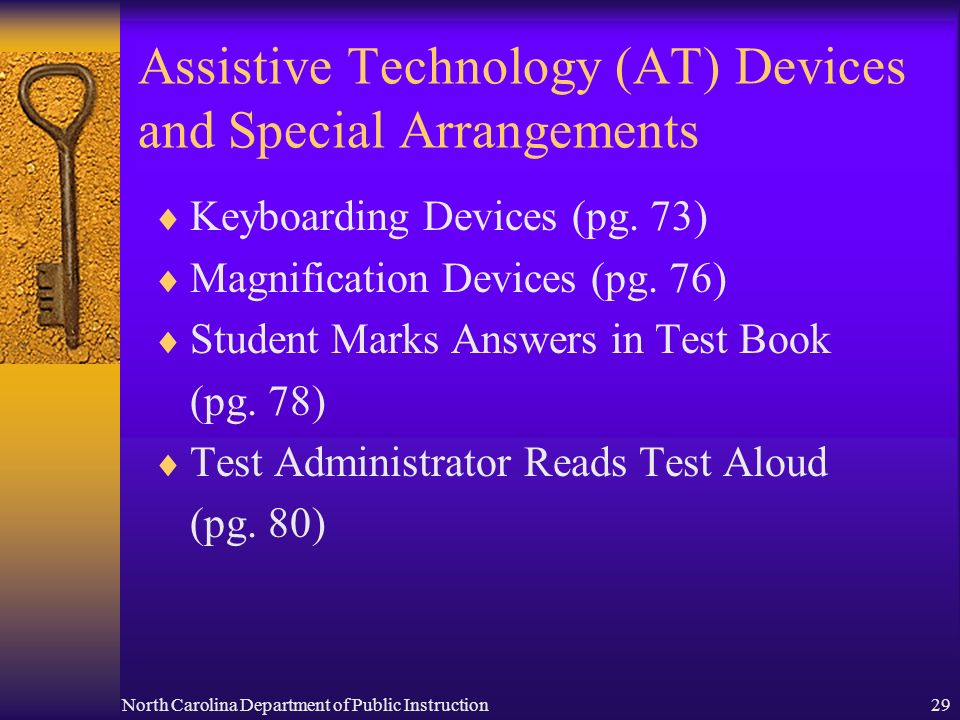 North Carolina Department of Public Instruction29 Assistive Technology (AT) Devices and Special Arrangements Keyboarding Devices (pg.