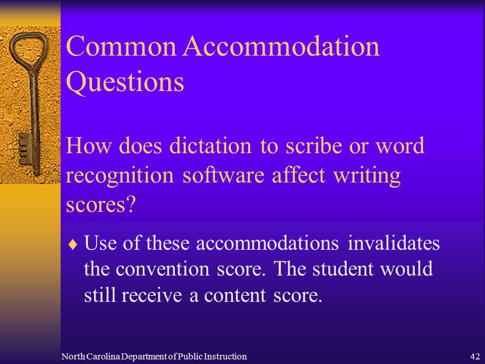 North Carolina Department of Public Instruction42 How does dictation to scribe or word recognition software affect writing scores.