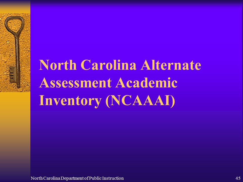North Carolina Department of Public Instruction45 North Carolina Alternate Assessment Academic Inventory (NCAAAI)