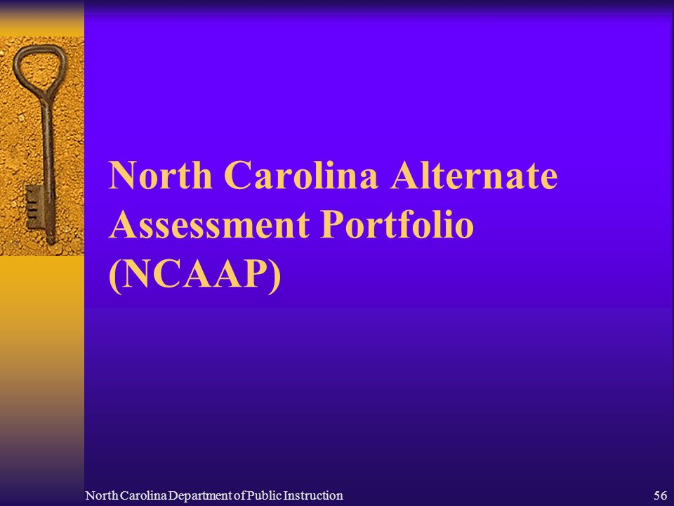 North Carolina Department of Public Instruction56 North Carolina Alternate Assessment Portfolio (NCAAP)