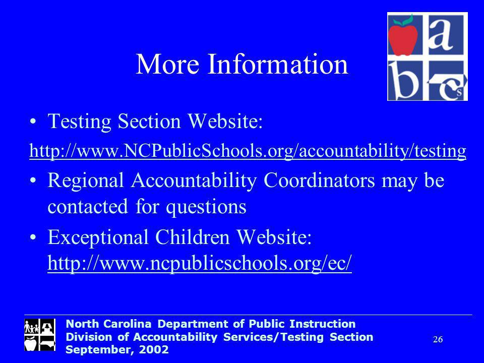North Carolina Department of Public Instruction Division of Accountability Services/Testing Section September, More Information Testing Section Website:   Regional Accountability Coordinators may be contacted for questions Exceptional Children Website: