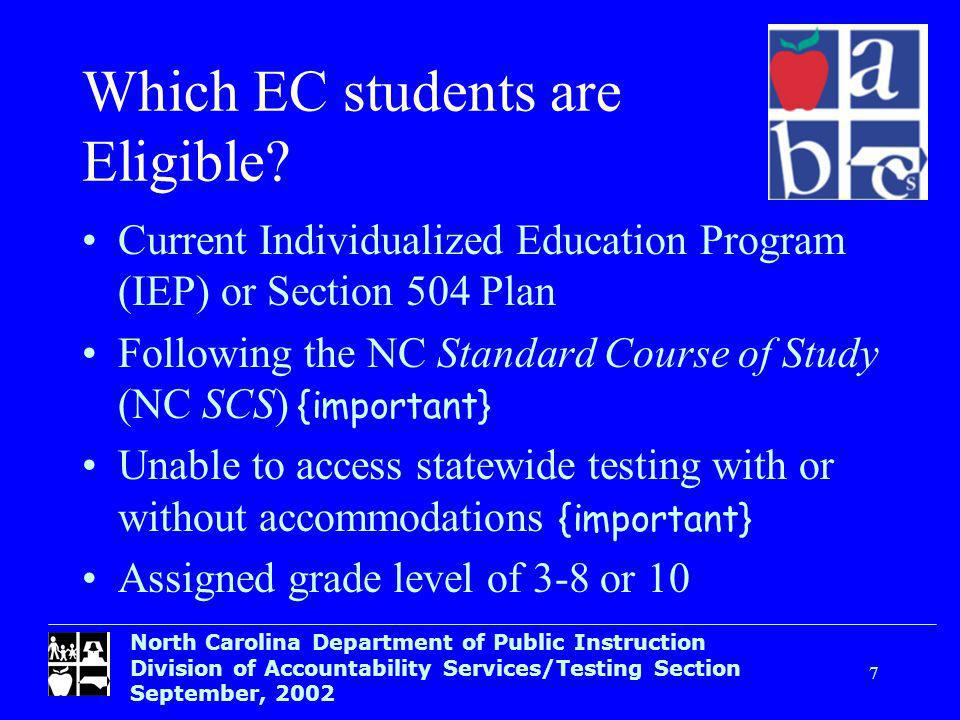 North Carolina Department of Public Instruction Division of Accountability Services/Testing Section September, Which EC students are Eligible.