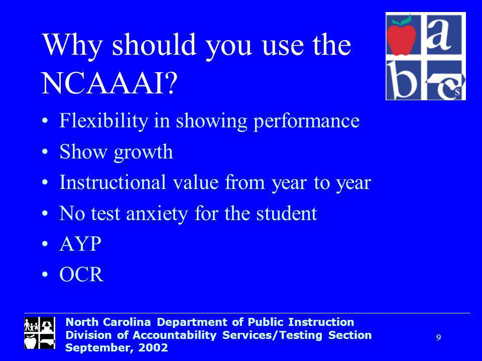 North Carolina Department of Public Instruction Division of Accountability Services/Testing Section September, Why should you use the NCAAAI.