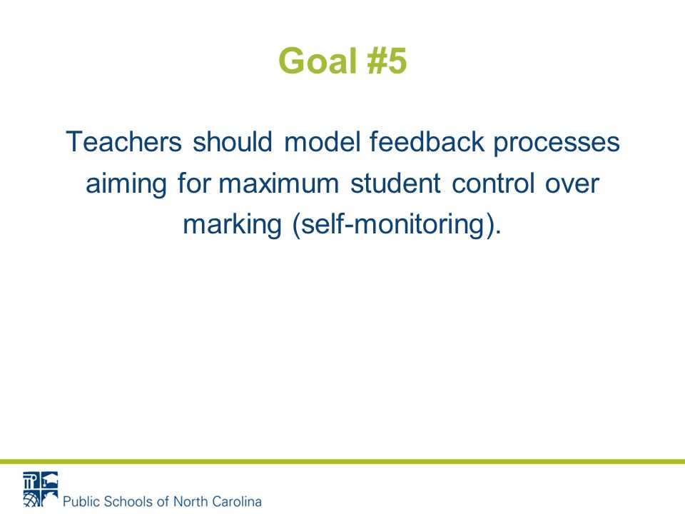 Goal #4 Improvements should focus on either 1)Short-term improvement on the work marked, or 2)Longer-term targets