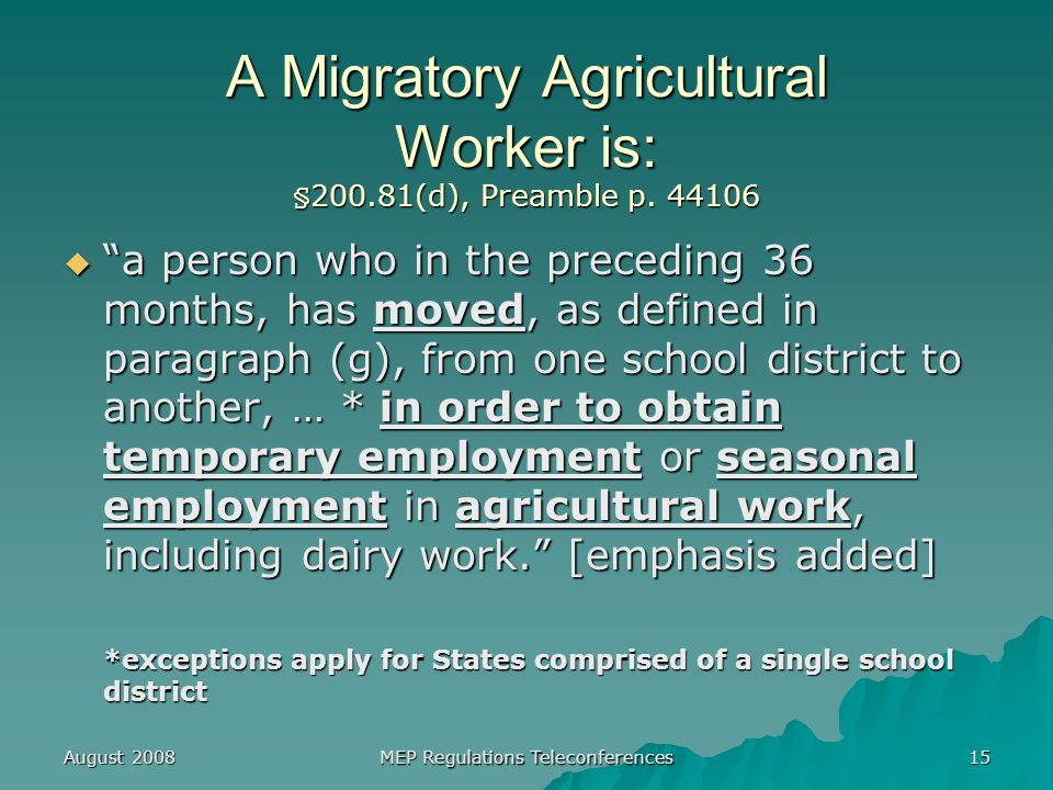 August 2008 MEP Regulations Teleconferences 15 A Migratory Agricultural Worker is: §200.81(d), Preamble p.