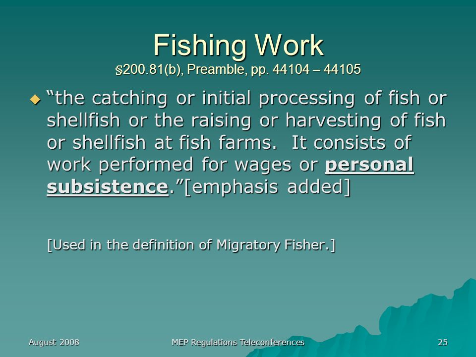 August 2008 MEP Regulations Teleconferences 25 Fishing Work § 200.81(b), Preamble, pp.
