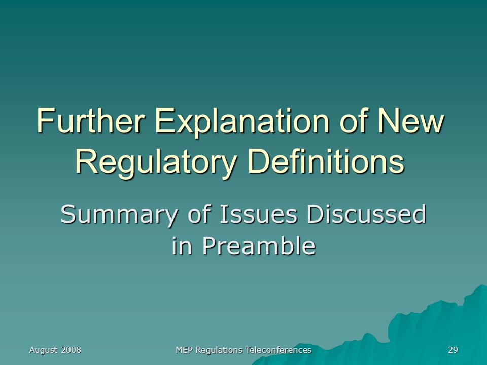 August 2008 MEP Regulations Teleconferences 29 Further Explanation of New Regulatory Definitions Summary of Issues Discussed in Preamble