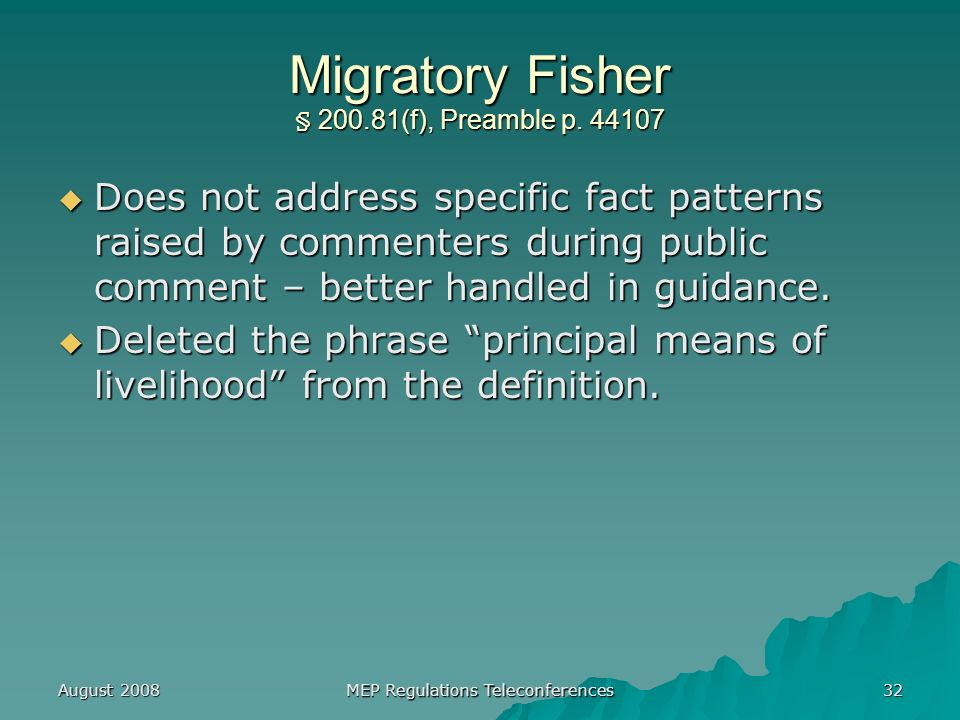 August 2008 MEP Regulations Teleconferences 32 Migratory Fisher § 200.81(f), Preamble p.