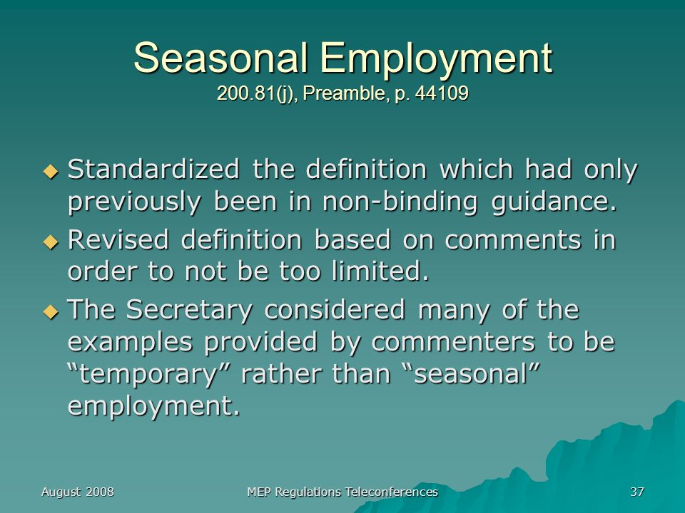 August 2008 MEP Regulations Teleconferences 37 Seasonal Employment 200.81(j), Preamble, p.