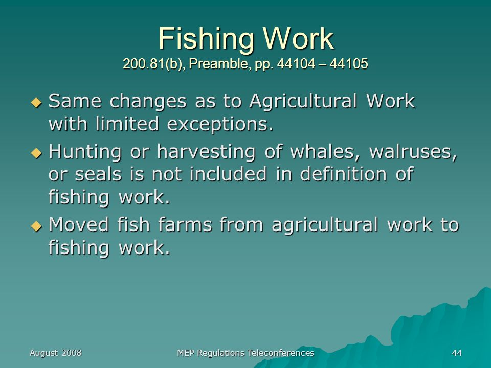 August 2008 MEP Regulations Teleconferences 44 Fishing Work 200.81(b), Preamble, pp.