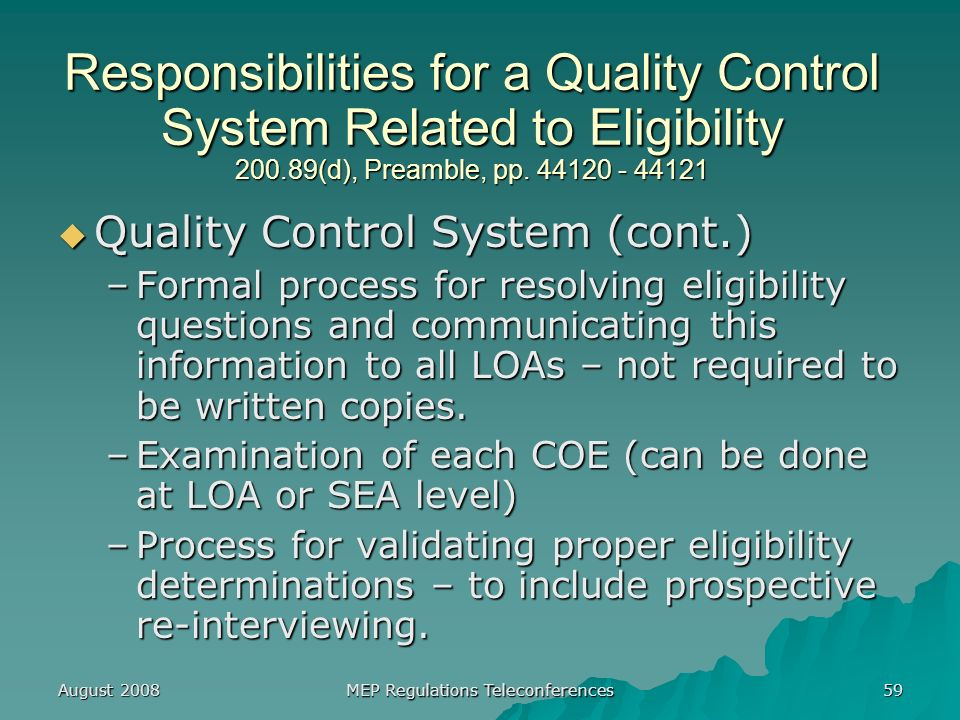 August 2008 MEP Regulations Teleconferences 59 Responsibilities for a Quality Control System Related to Eligibility 200.89(d), Preamble, pp.