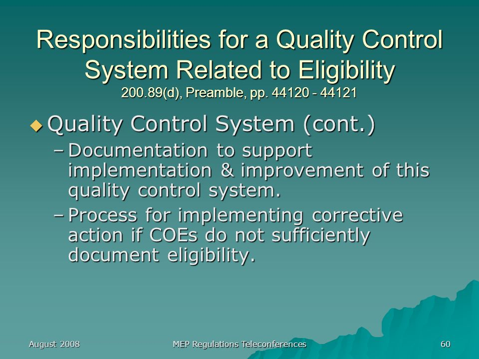 August 2008 MEP Regulations Teleconferences 60 Responsibilities for a Quality Control System Related to Eligibility 200.89(d), Preamble, pp.