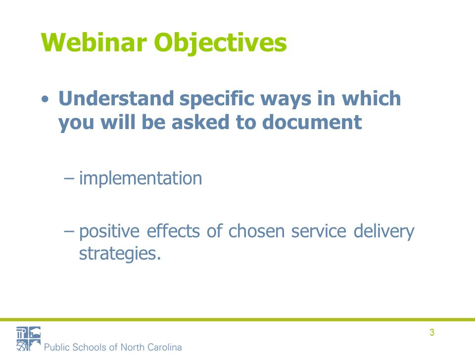 3 Webinar Objectives Understand specific ways in which you will be asked to document –implementation –positive effects of chosen service delivery strategies.