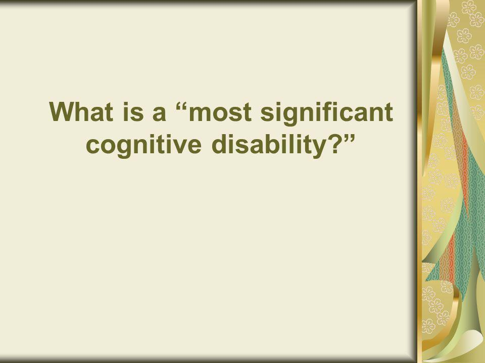 What is a most significant cognitive disability