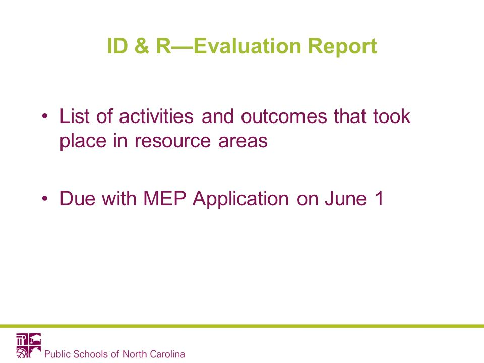 ID & REvaluation Report List of activities and outcomes that took place in resource areas Due with MEP Application on June 1