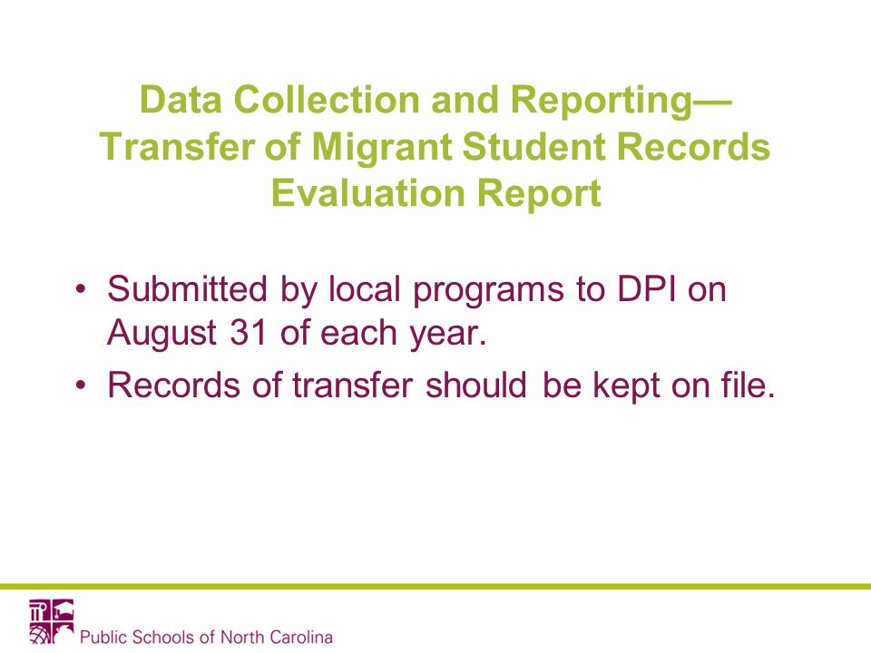 Data Collection and Reporting Transfer of Migrant Student Records Evaluation Report Submitted by local programs to DPI on August 31 of each year.