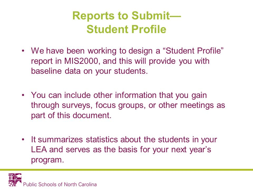 Reports to Submit Student Profile We have been working to design a Student Profile report in MIS2000, and this will provide you with baseline data on your students.