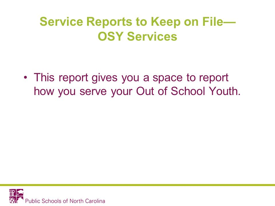 Service Reports to Keep on File OSY Services This report gives you a space to report how you serve your Out of School Youth.