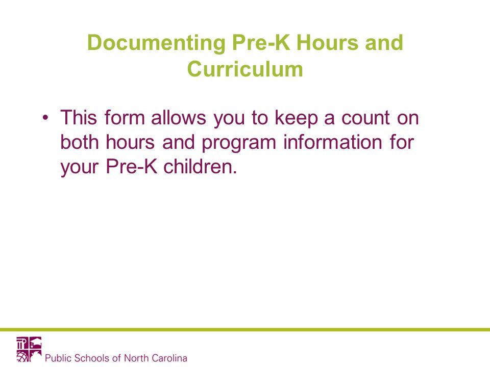 Documenting Pre-K Hours and Curriculum This form allows you to keep a count on both hours and program information for your Pre-K children.