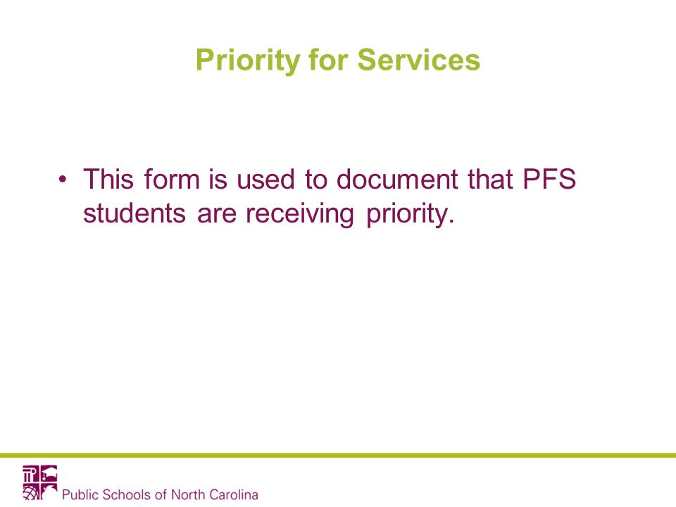 Priority for Services This form is used to document that PFS students are receiving priority.