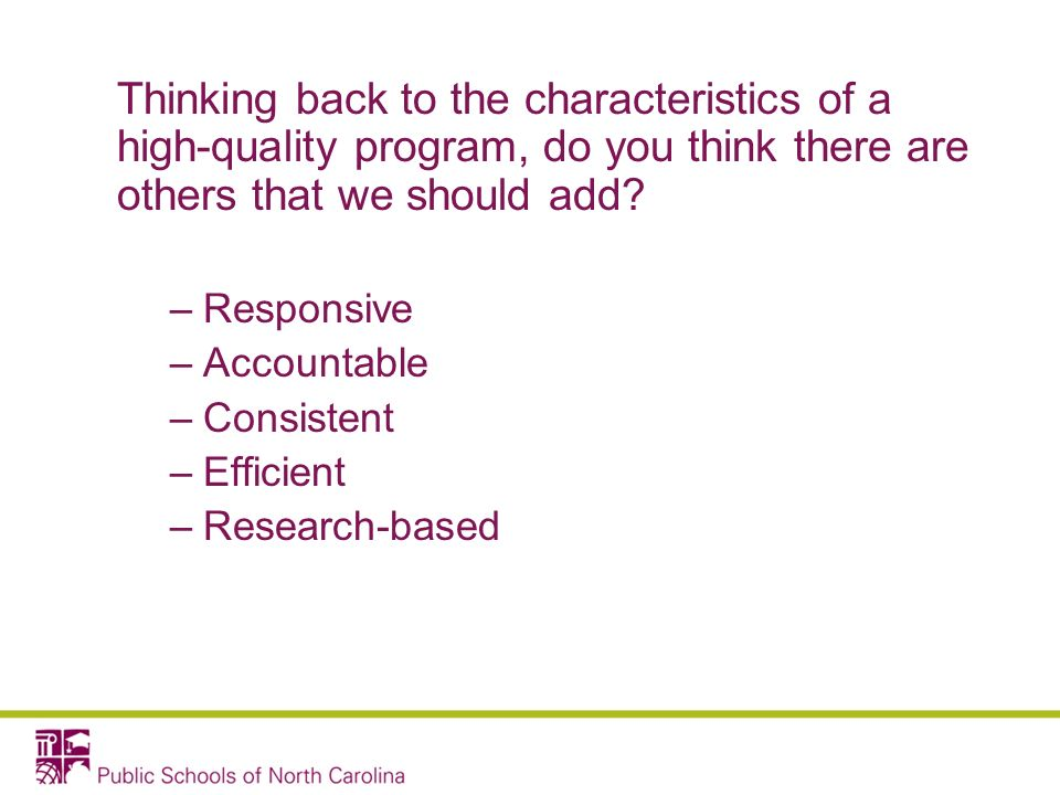 Thinking back to the characteristics of a high-quality program, do you think there are others that we should add.