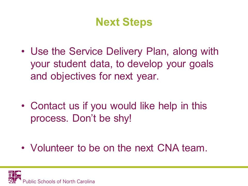 Next Steps Use the Service Delivery Plan, along with your student data, to develop your goals and objectives for next year.