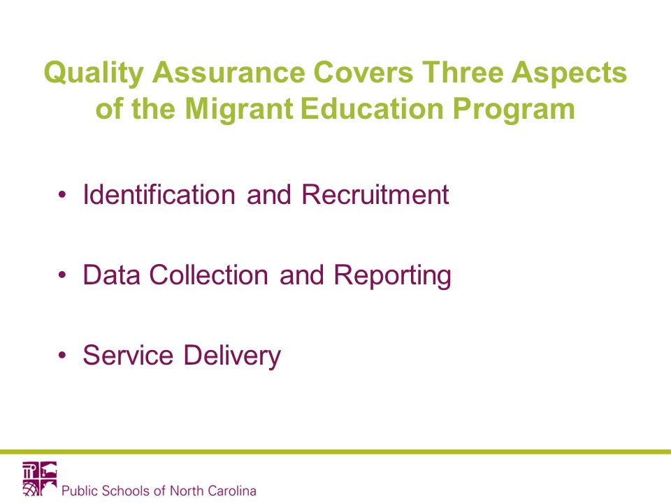 Quality Assurance Covers Three Aspects of the Migrant Education Program Identification and Recruitment Data Collection and Reporting Service Delivery