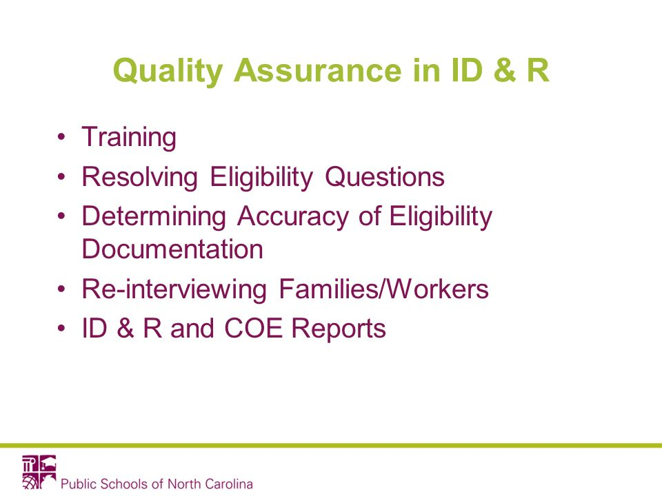Quality Assurance in ID & R Training Resolving Eligibility Questions Determining Accuracy of Eligibility Documentation Re-interviewing Families/Workers ID & R and COE Reports