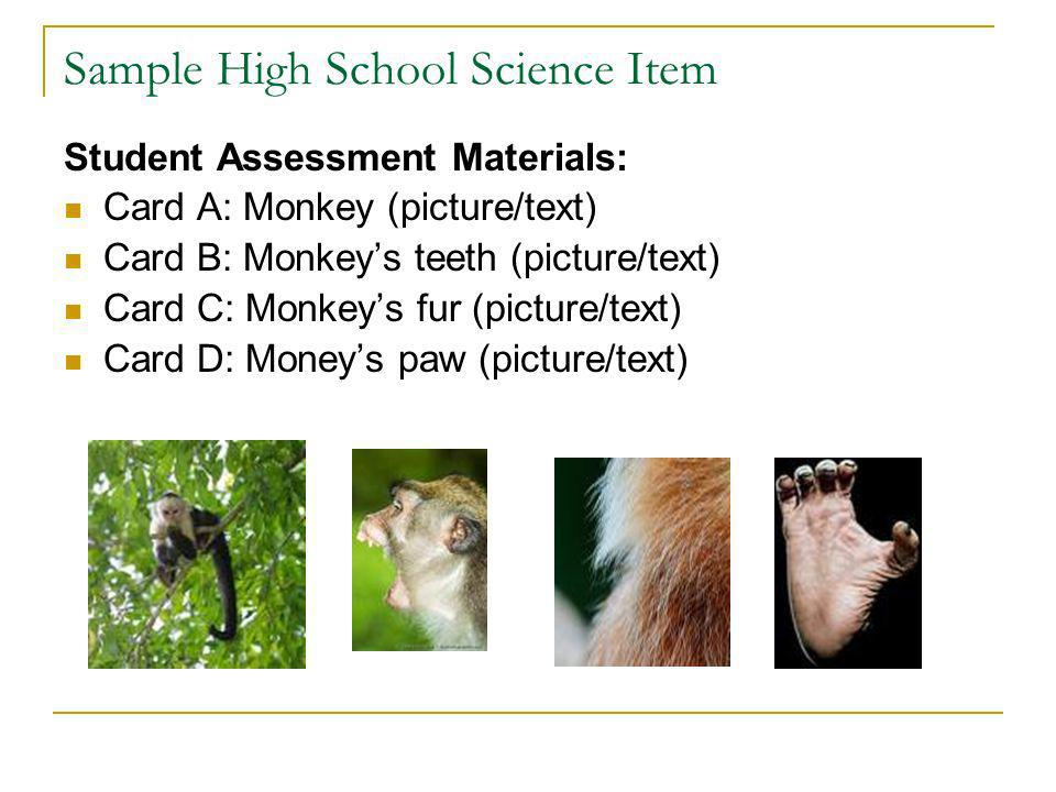 Sample High School Science Item Student Assessment Materials: Card A: Monkey (picture/text) Card B: Monkeys teeth (picture/text) Card C: Monkeys fur (picture/text) Card D: Moneys paw (picture/text)