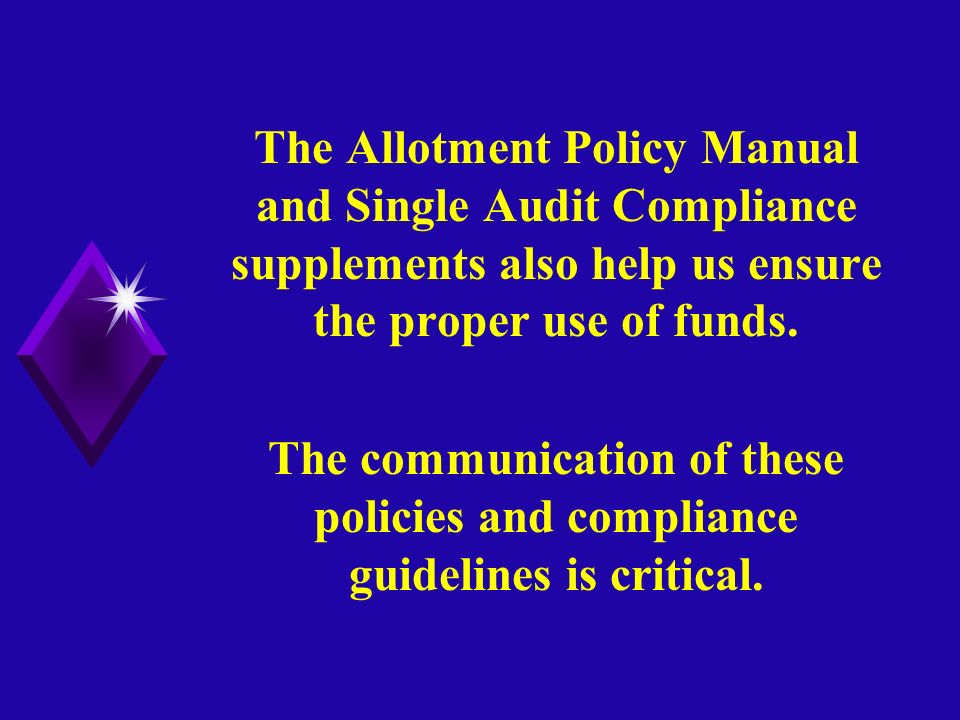 The Allotment Policy Manual and Single Audit Compliance supplements also help us ensure the proper use of funds.