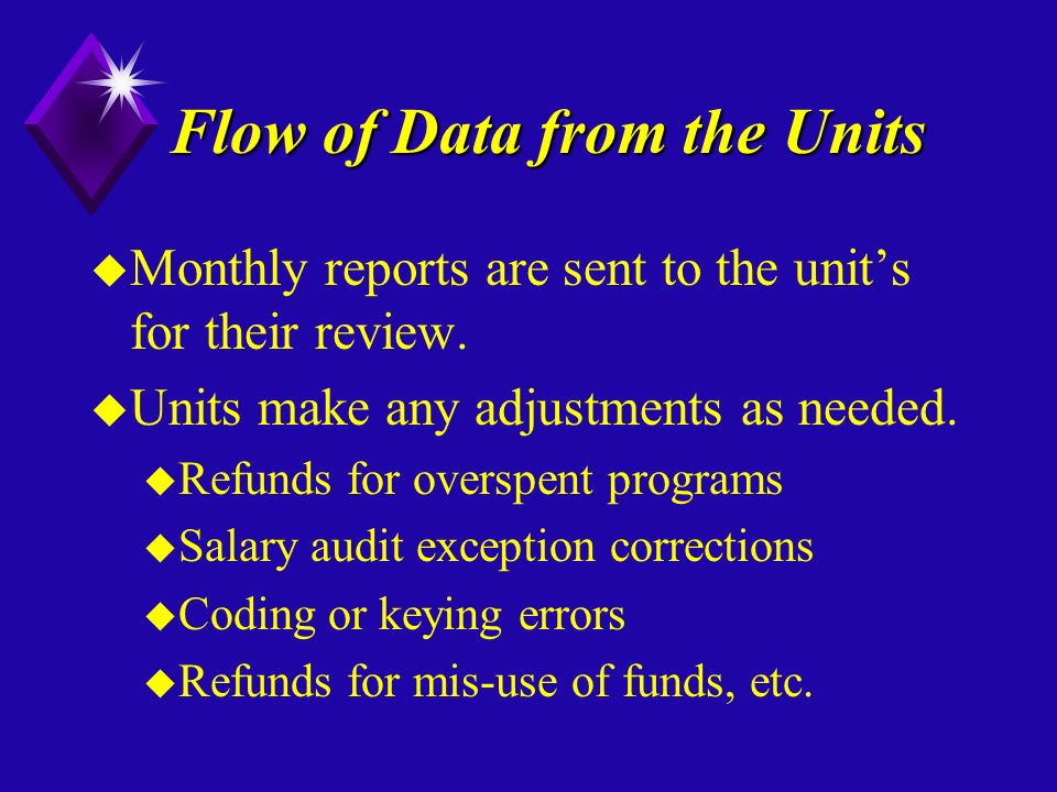 Flow of Data from the Units u Monthly reports are sent to the units for their review.