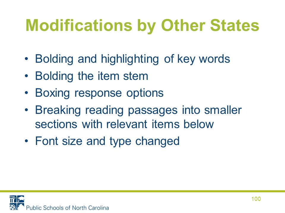 Modifications by Other States Bolding and highlighting of key words Bolding the item stem Boxing response options Breaking reading passages into smaller sections with relevant items below Font size and type changed 100