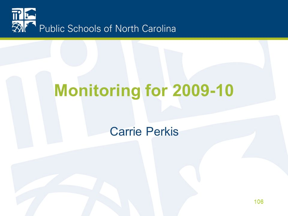 Monitoring for 2009-10 Carrie Perkis 106