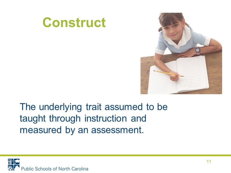 Construct The underlying trait assumed to be taught through instruction and measured by an assessment.