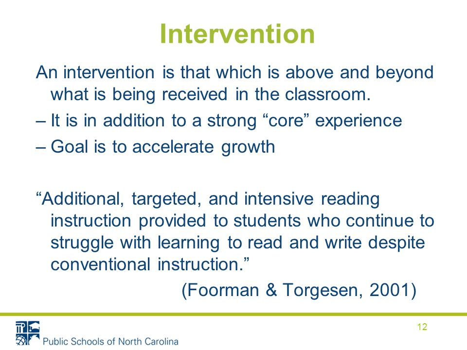 Intervention An intervention is that which is above and beyond what is being received in the classroom.