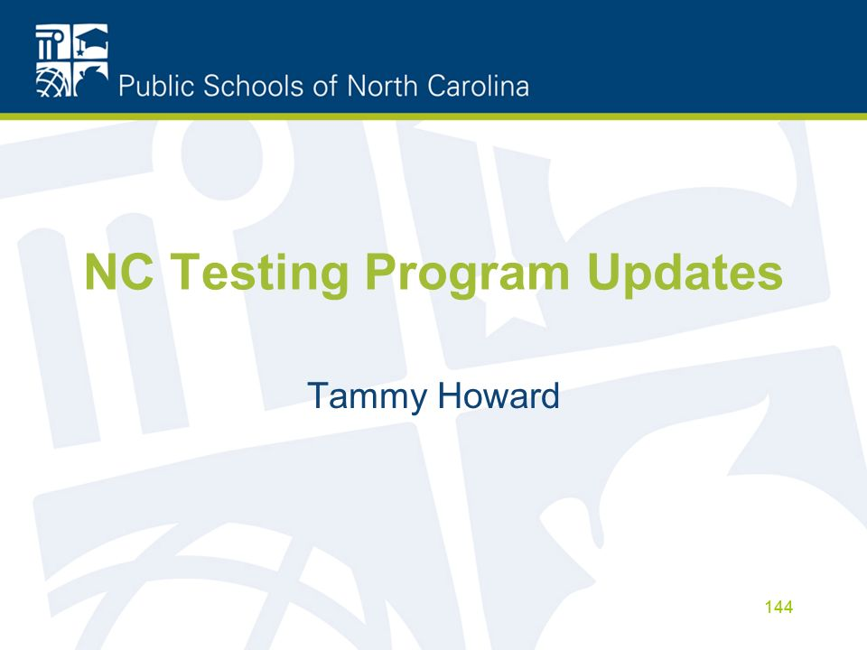 NC Testing Program Updates Tammy Howard 144