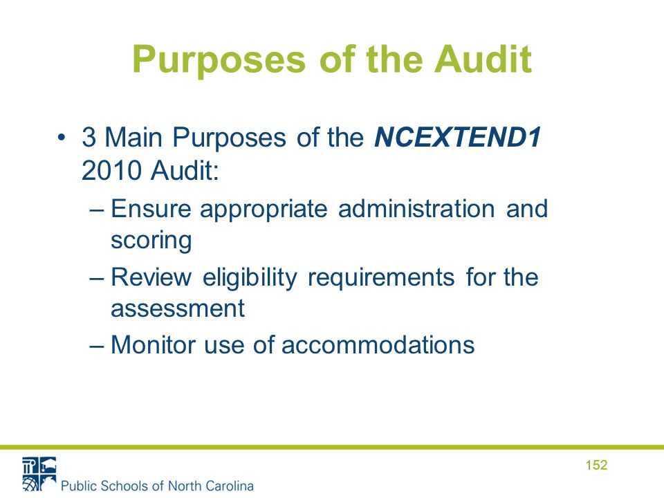 Purposes of the Audit 3 Main Purposes of the NCEXTEND1 2010 Audit: –Ensure appropriate administration and scoring –Review eligibility requirements for the assessment –Monitor use of accommodations 152