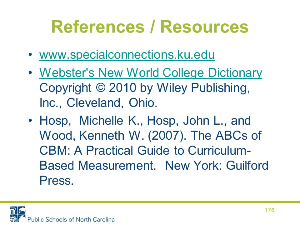 References / Resources www.specialconnections.ku.edu Webster s New World College Dictionary Copyright © 2010 by Wiley Publishing, Inc., Cleveland, Ohio.Webster s New World College Dictionary Hosp, Michelle K., Hosp, John L., and Wood, Kenneth W.
