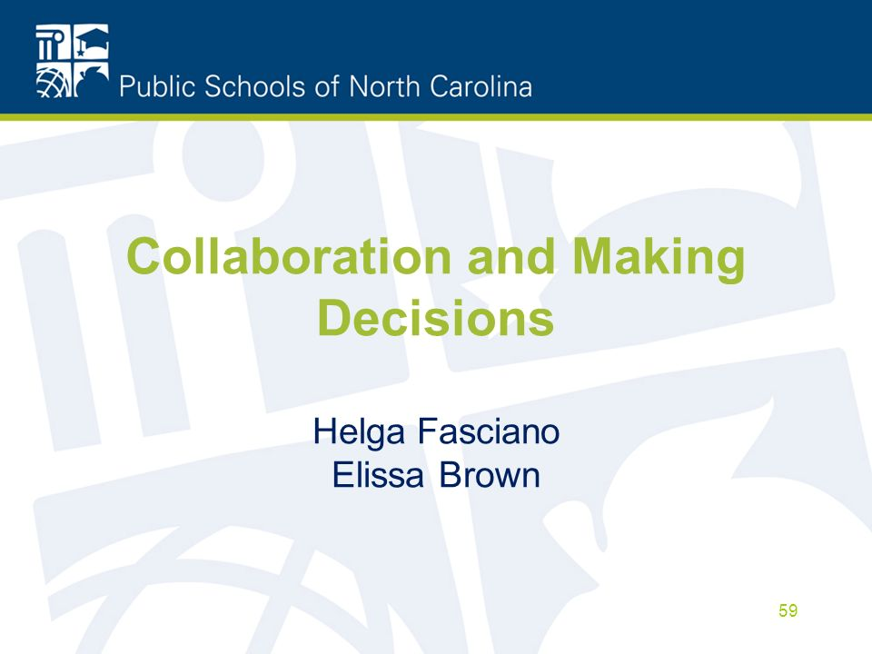 Collaboration and Making Decisions Helga Fasciano Elissa Brown 59