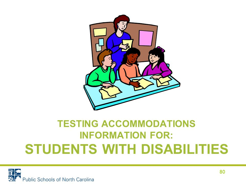 80 TESTING ACCOMMODATIONS INFORMATION FOR: STUDENTS WITH DISABILITIES 80