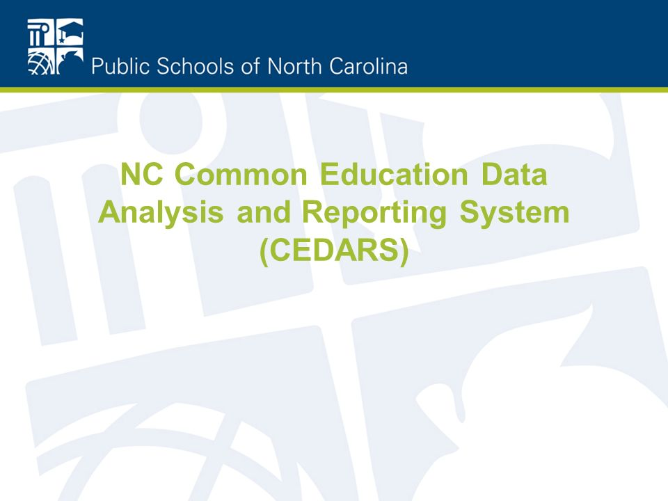 NC Common Education Data Analysis and Reporting System (CEDARS)