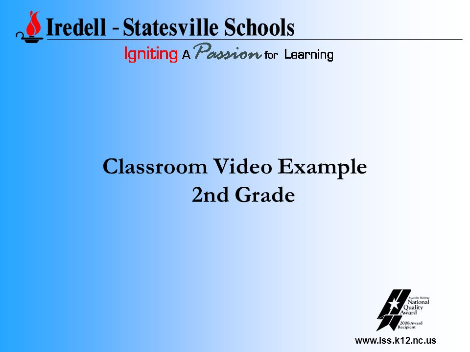 www.iss.k12.nc.us Classroom Video Example 2nd Grade