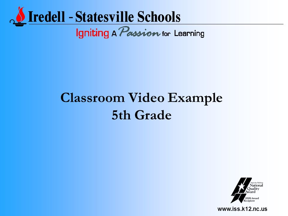 www.iss.k12.nc.us Classroom Video Example 5th Grade