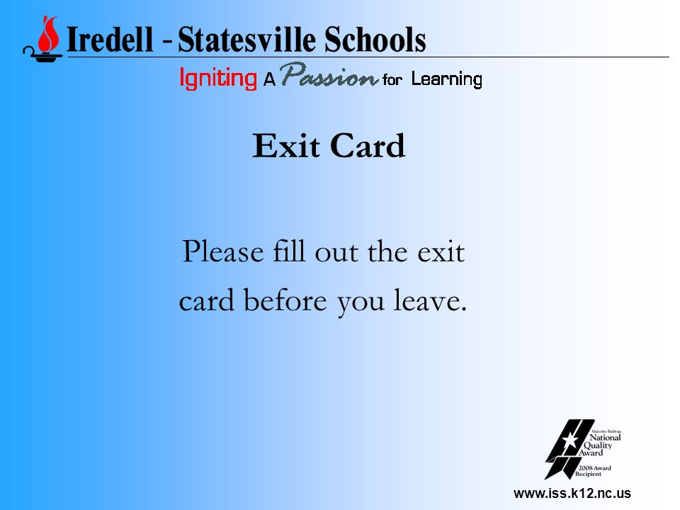 www.iss.k12.nc.us Exit Card Please fill out the exit card before you leave.